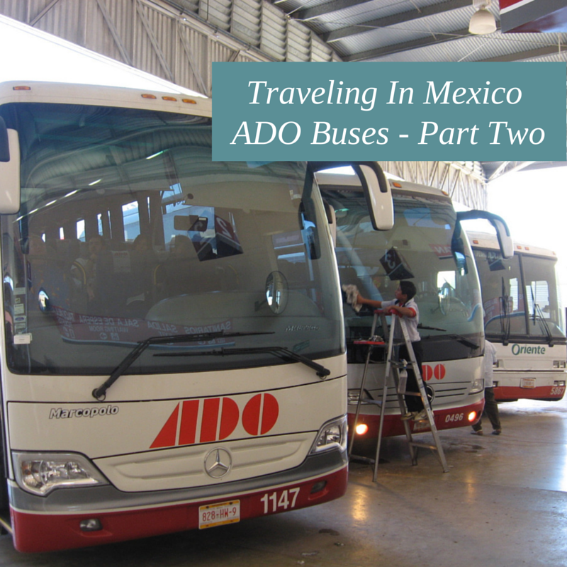 Traveling In Mexico - ADO Buses Part Two