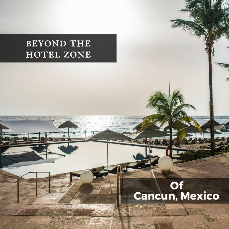 Beyond the Hotel Zone of Cancun