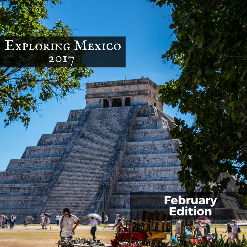 Exploring Mexico, February 2017