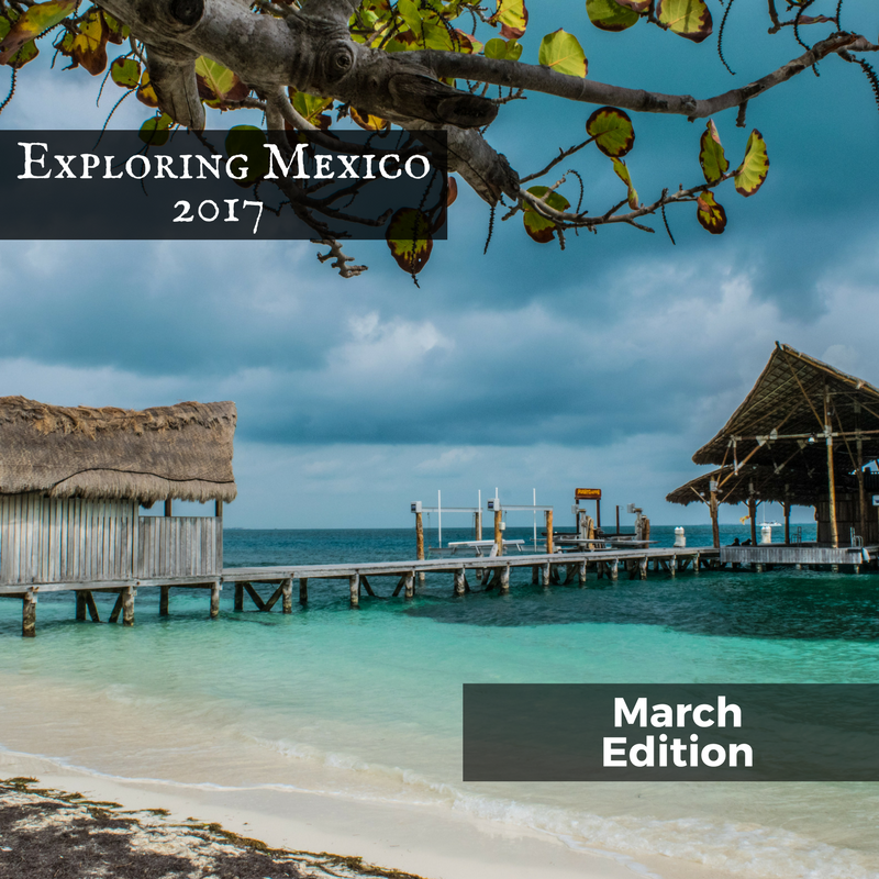 Exploring Mexico, March 2017