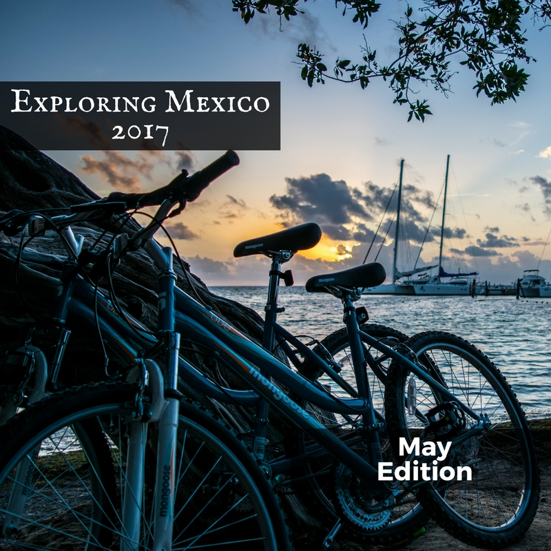 Exploring Mexico - May Edition