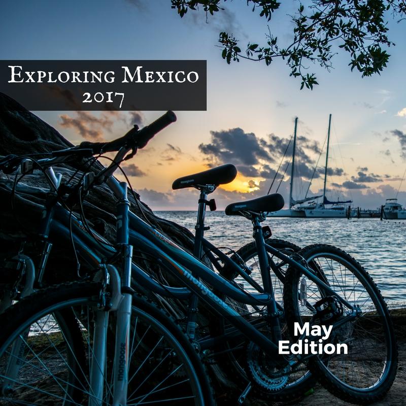 Exploring Mexico - May Edition