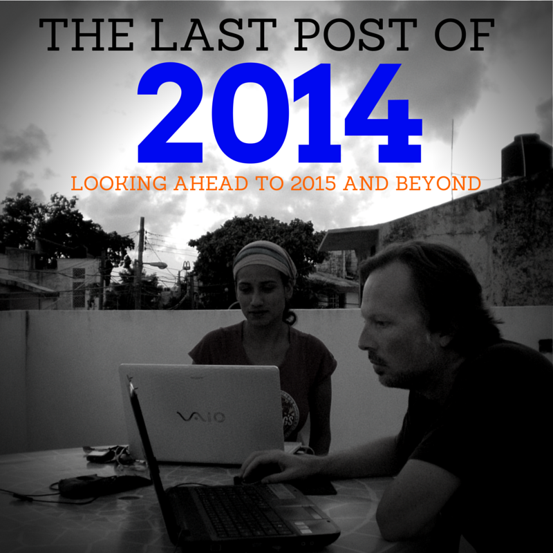 The Last Post of 2014 and looking to 2015 and beyond