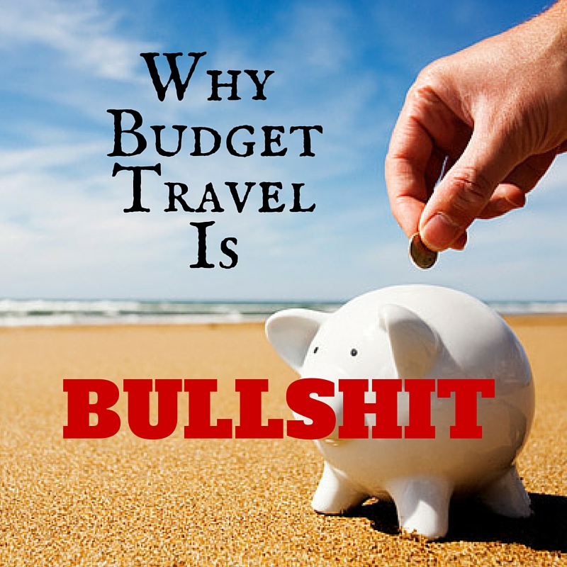 Why Budget Travel Is Bullshit