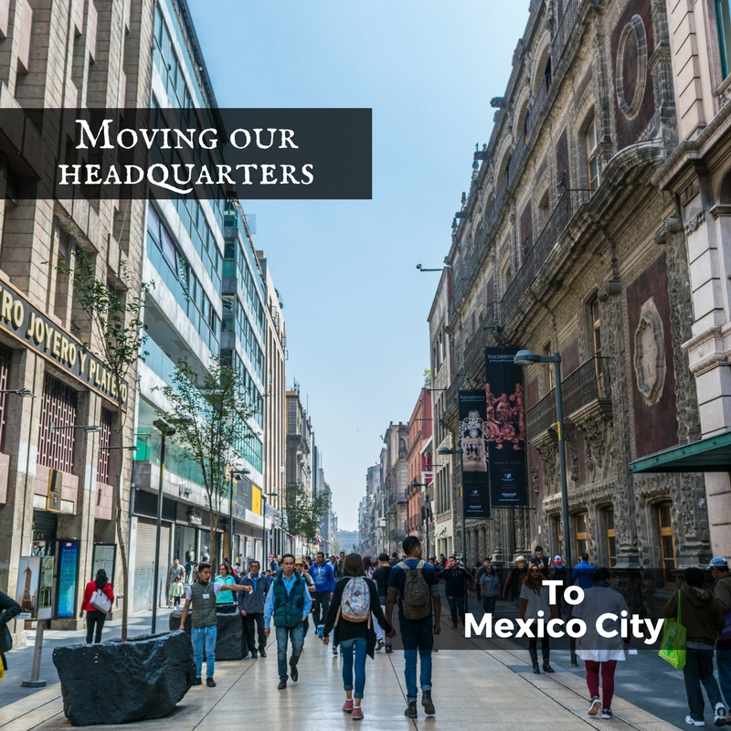 moving our headquarters to mexico city